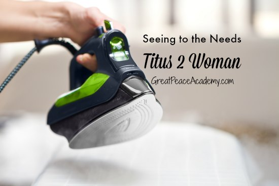 Seeing to the needs of my family as a Titus 2 Woman. | Great Peace Academy