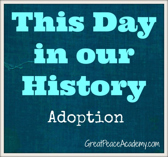 This Day in Our History, an Adoption Story | GreatPeaceAcademy.com