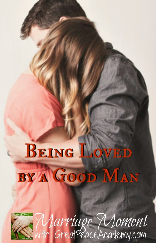 Being loved by a good man via Marriage Moments with Great Peace Academy