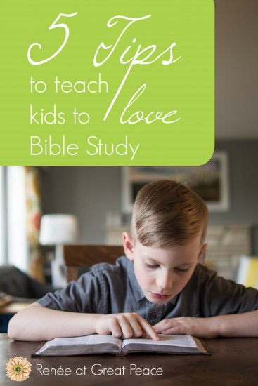 5 Tips to teach kids to love Bible Study | Renée at Great Peace