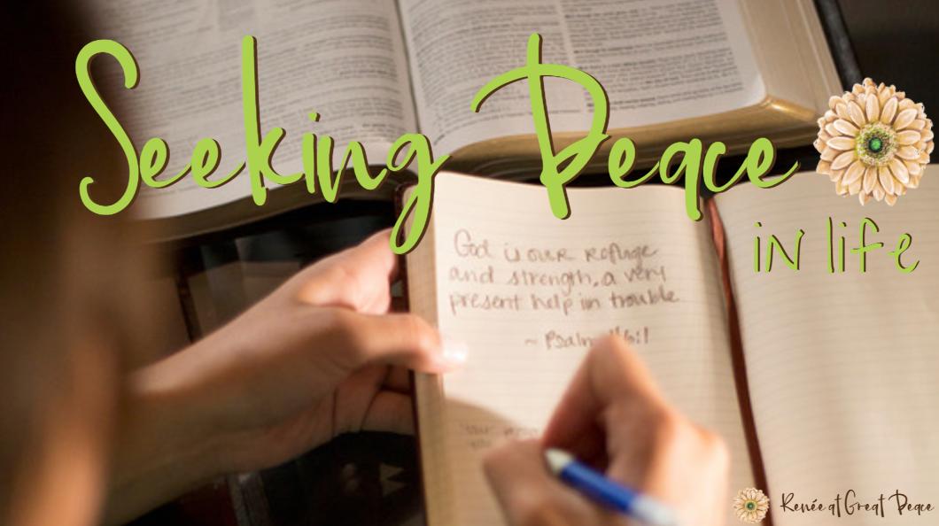 Seeking Peace in Life via ReneeatGreatPeace.com
