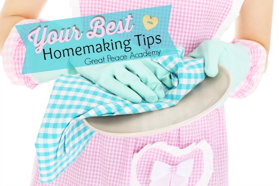 Your Best Homemaking Tips from the Facebook Followers of Great Peace Academy