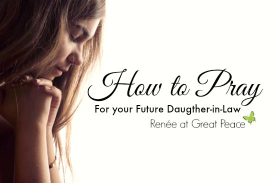 How to Pray for your Future Daughter-in-law | Renée at Great Peace