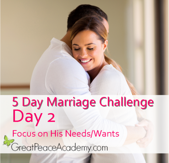 5 Day Marriage Challenge: Focus on His Needs   Marriage Moments with Great Peace Academy