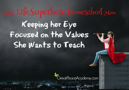 Real Life Superhero Homeschool Mom   Keeping her eye focused on the values she wants to teach.   Great Peace Academy