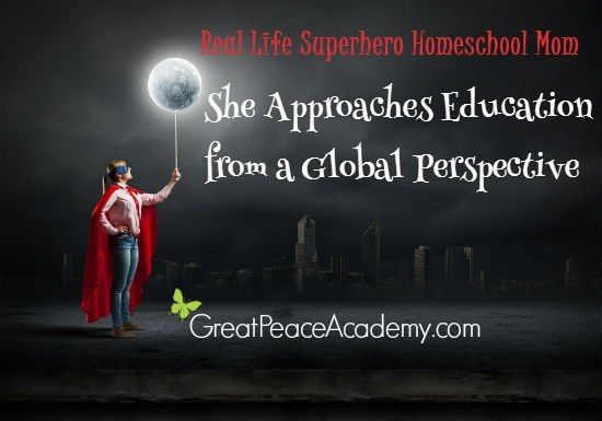 Real Life Superhero Homeschool Mom, She approaches education from a global perspective.   Great Peace Academy