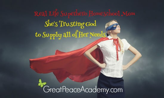 Real Life Superhero Homeschool Mom Trusting God to Supply all Her Needs   Great Peace Academy