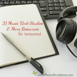 31 Music Unit Studies & More Resources for Homeschool | Great Peace Academy #ihsnet